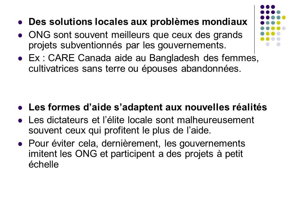 Des solutions locales aux problèmes mondiaux ONG sont souvent meilleurs que ceux des grands projets subventionnés par les gouvernements. Ex : CARE Can