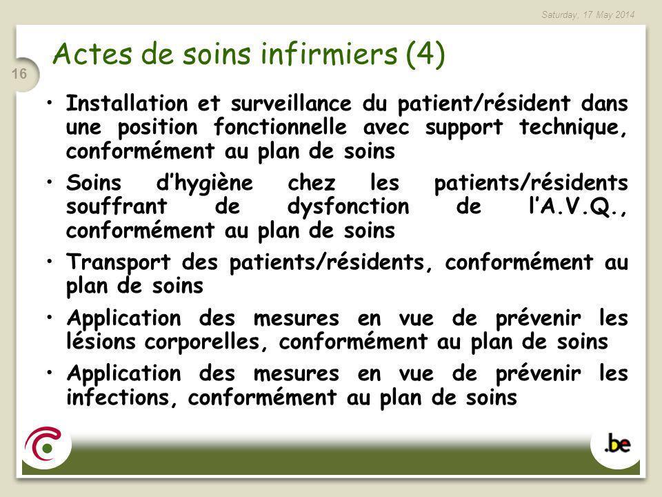 Saturday, 17 May 2014 16 Actes de soins infirmiers (4) Installation et surveillance du patient/résident dans une position fonctionnelle avec support t