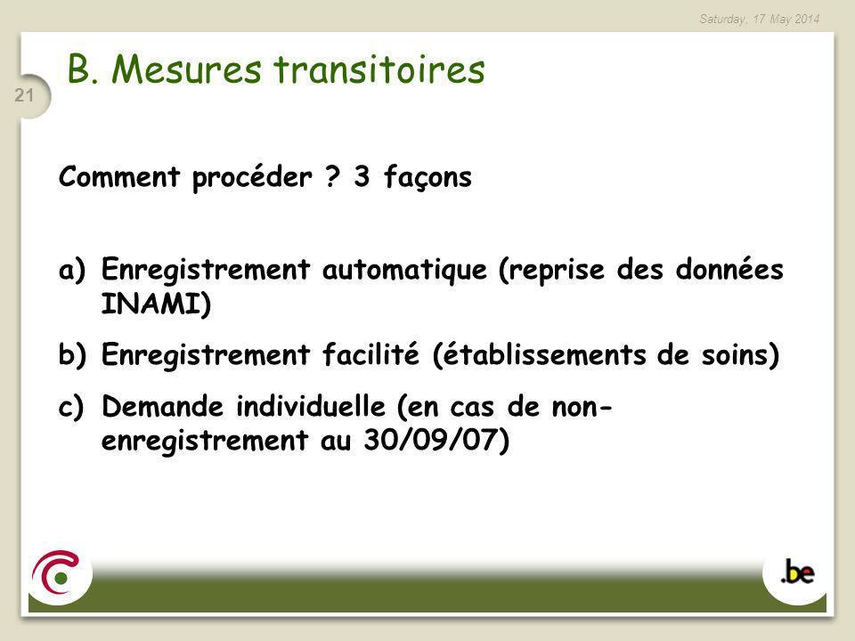 Saturday, 17 May 2014 21 B. Mesures transitoires Comment procéder ? 3 façons a)Enregistrement automatique (reprise des données INAMI) b)Enregistrement