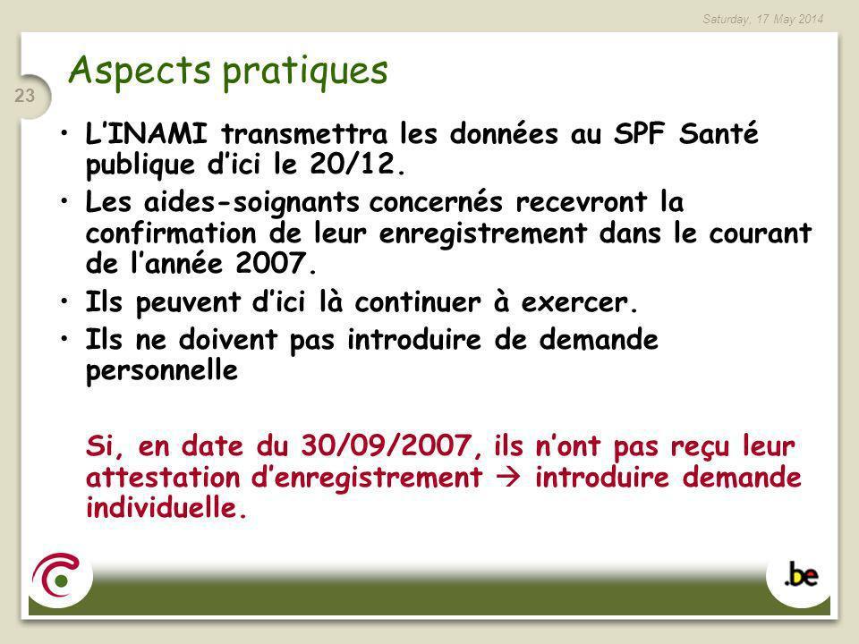 Saturday, 17 May 2014 23 Aspects pratiques LINAMI transmettra les données au SPF Santé publique dici le 20/12. Les aides-soignants concernés recevront