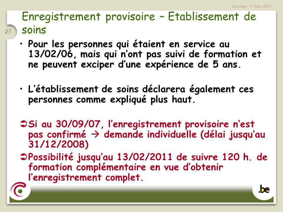 Saturday, 17 May 2014 27 Enregistrement provisoire – Etablissement de soins Pour les personnes qui étaient en service au 13/02/06, mais qui nont pas s