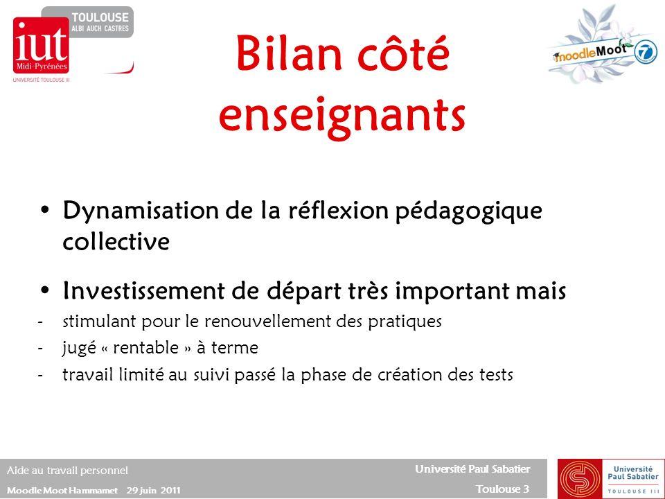 Université Paul Sabatier Toulouse 3 Aide au travail personnel Moodle Moot Hammamet 29 juin 2011 Dynamisation de la réflexion pédagogique collective In