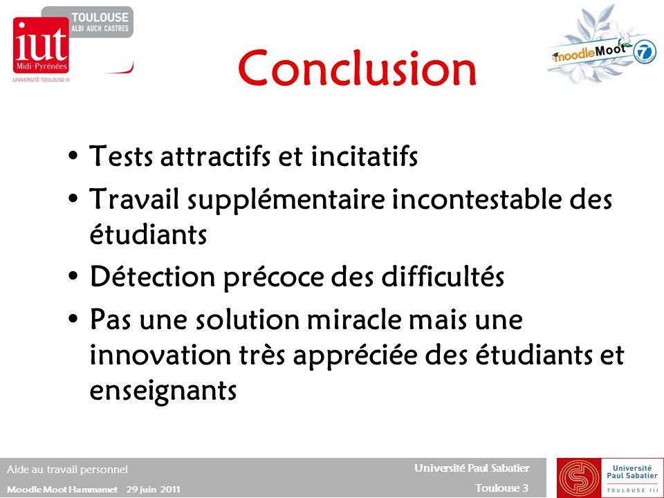 Université Paul Sabatier Toulouse 3 Aide au travail personnel Moodle Moot Hammamet 29 juin 2011 Tests attractifs et incitatifs Travail supplémentaire