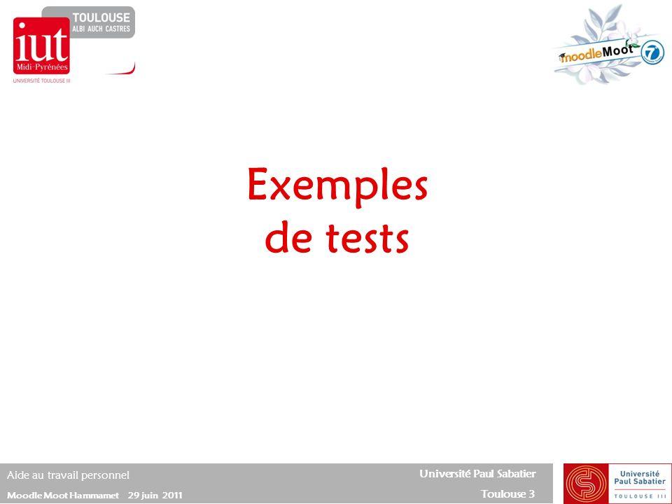 Université Paul Sabatier Toulouse 3 Aide au travail personnel Moodle Moot Hammamet 29 juin 2011 Exemples de tests