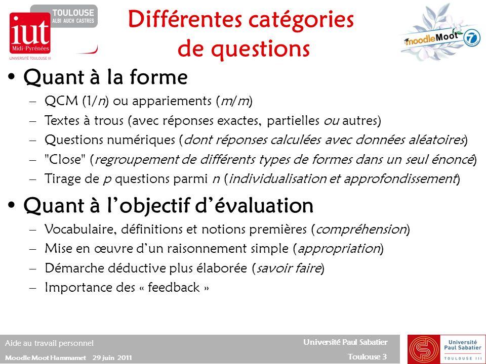 Université Paul Sabatier Toulouse 3 Aide au travail personnel Moodle Moot Hammamet 29 juin 2011 Différentes catégories de questions Quant à la forme –
