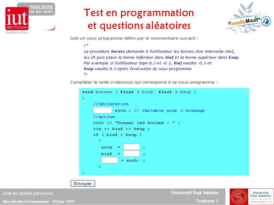 Université Paul Sabatier Toulouse 3 Aide au travail personnel Moodle Moot Hammamet 29 juin 2011 Test en programmation et questions aléatoires
