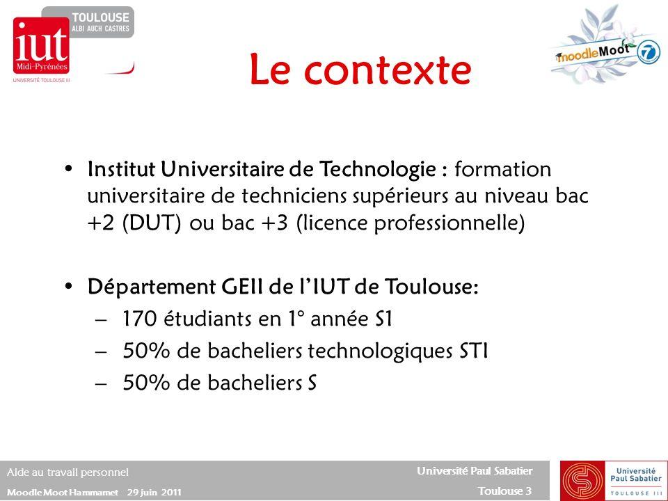 Université Paul Sabatier Toulouse 3 Aide au travail personnel Moodle Moot Hammamet 29 juin 2011 Le contexte Institut Universitaire de Technologie : fo