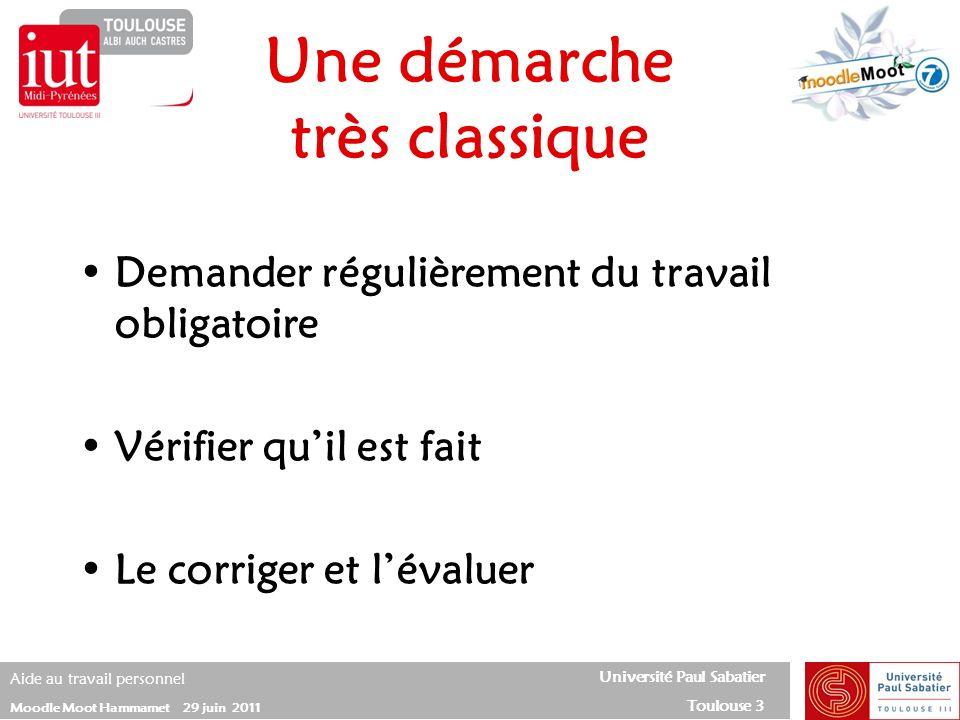 Université Paul Sabatier Toulouse 3 Aide au travail personnel Moodle Moot Hammamet 29 juin 2011 Demander régulièrement du travail obligatoire Vérifier