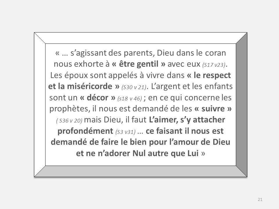 « … sagissant des parents, Dieu dans le coran nous exhorte à « être gentil » avec eux (S17 v23).