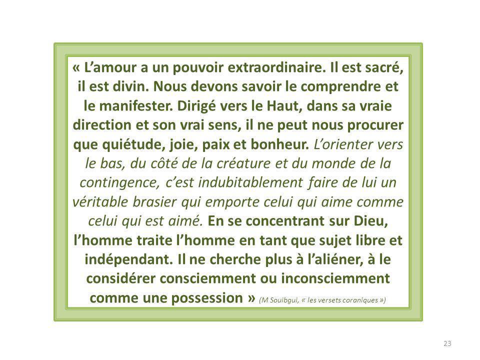« Lamour a un pouvoir extraordinaire.Il est sacré, il est divin.