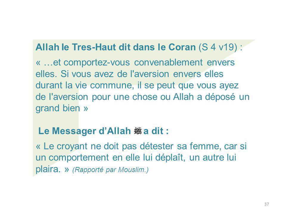37 Allah Ie Tres-Haut dit dans le Coran (S 4 v19) : « …et comportez-vous convenablement envers elles.