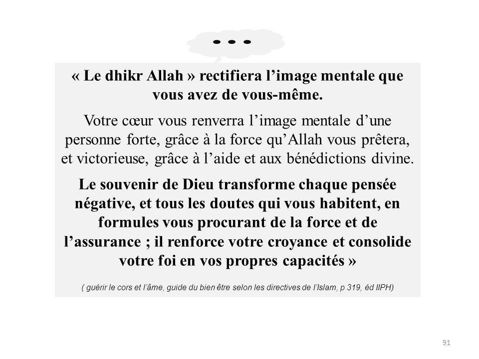 91 « Le dhikr Allah » rectifiera limage mentale que vous avez de vous-même.