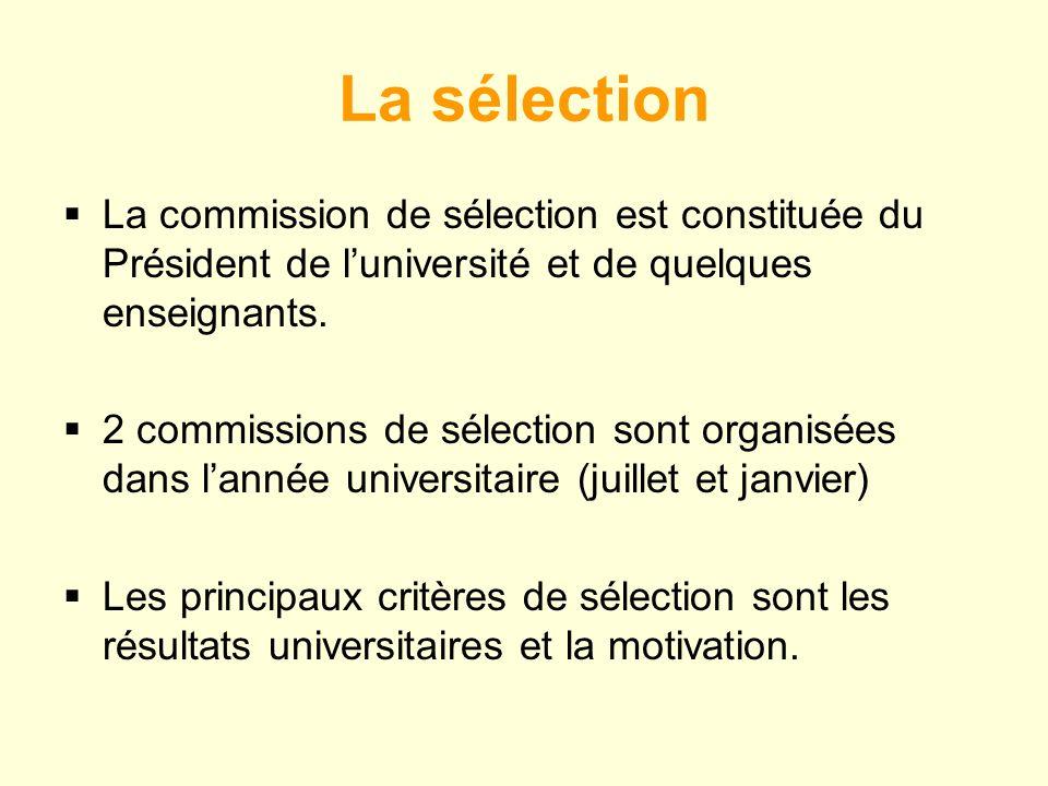 La sélection La commission de sélection est constituée du Président de luniversité et de quelques enseignants.