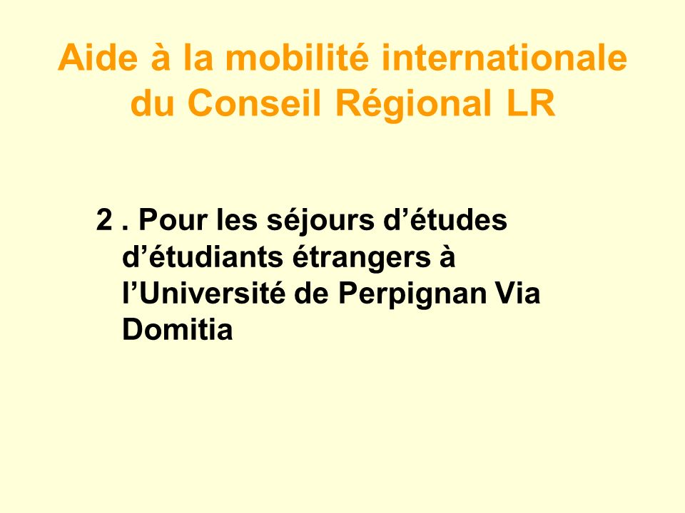 Objectif son dispositif dattribution de bourses de mobilité internationale à destination des étudiants étrangers effectuant un séjour détudes à lUniversité de Perpignan Via Domitia.