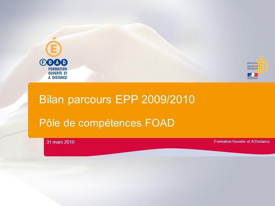 Formation Ouverte et A Distance Bilan parcours EPP 2009/2010 Pôle de compétences FOAD 31 mars 2010