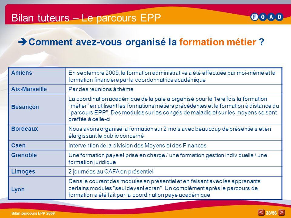 /56 Bilan parcours EPP 2009 38 Bilan tuteurs – Le parcours EPP Comment avez-vous organisé la formation métier .
