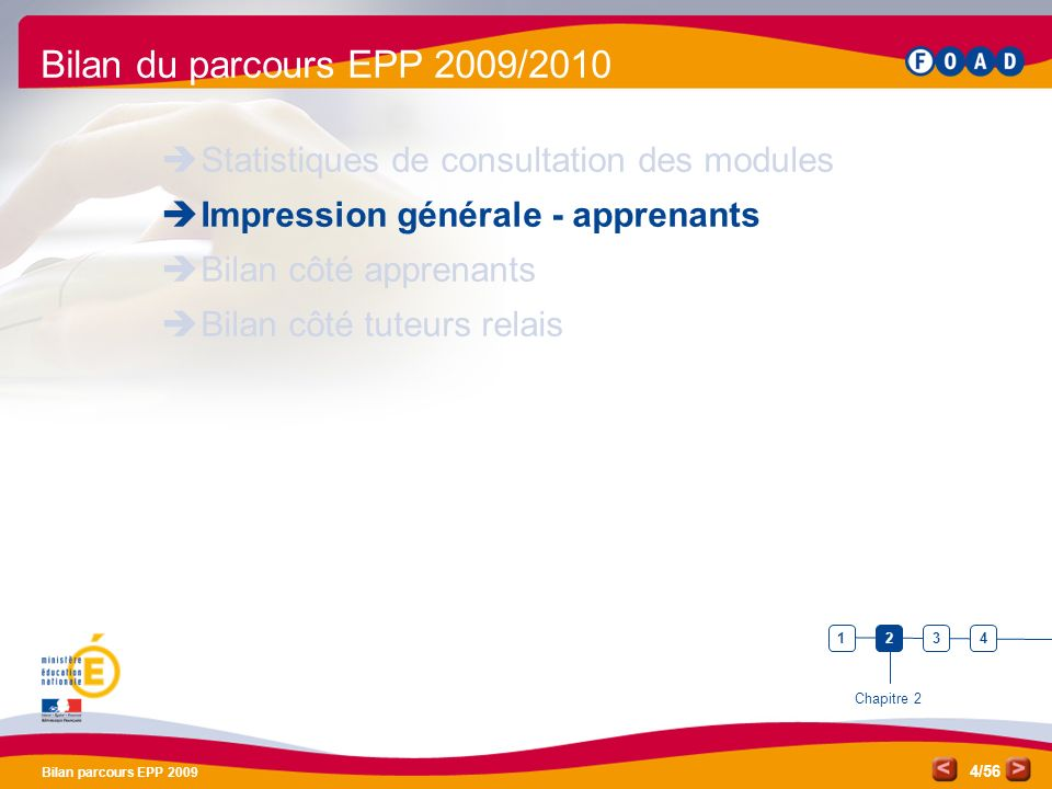 /56 Bilan parcours EPP 2009 4 Bilan du parcours EPP 2009/2010 Statistiques de consultation des modules Impression générale - apprenants Bilan côté apprenants Bilan côté tuteurs relais Chapitre 2 1234