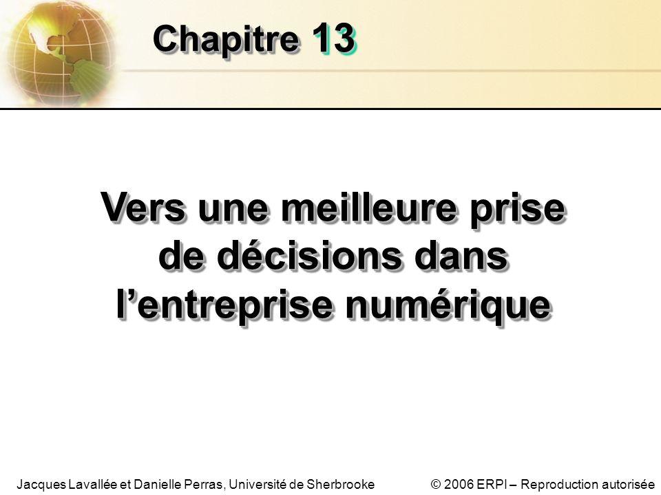 © 2006 ERPI – Reproduction autoriséeJacques Lavallée et Danielle Perras, Université de Sherbrooke 1313 ChapitreChapitre Vers une meilleure prise de décisions dans lentreprise numérique