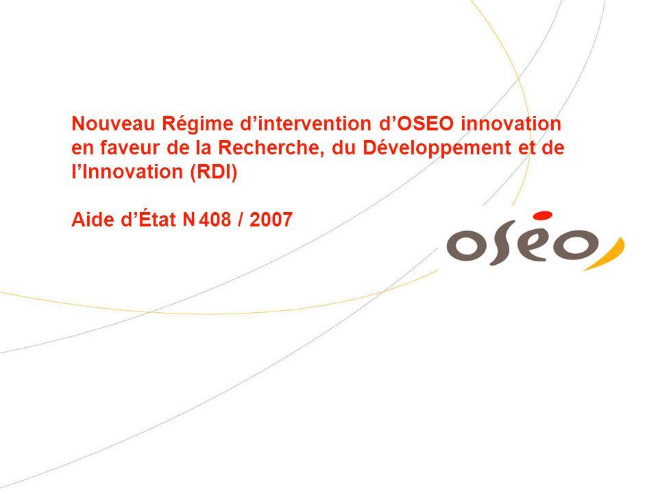 Nouveau Régime dintervention dOSEO innovation en faveur de la Recherche, du Développement et de lInnovation (RDI) Aide dÉtat 408 / 2007 N