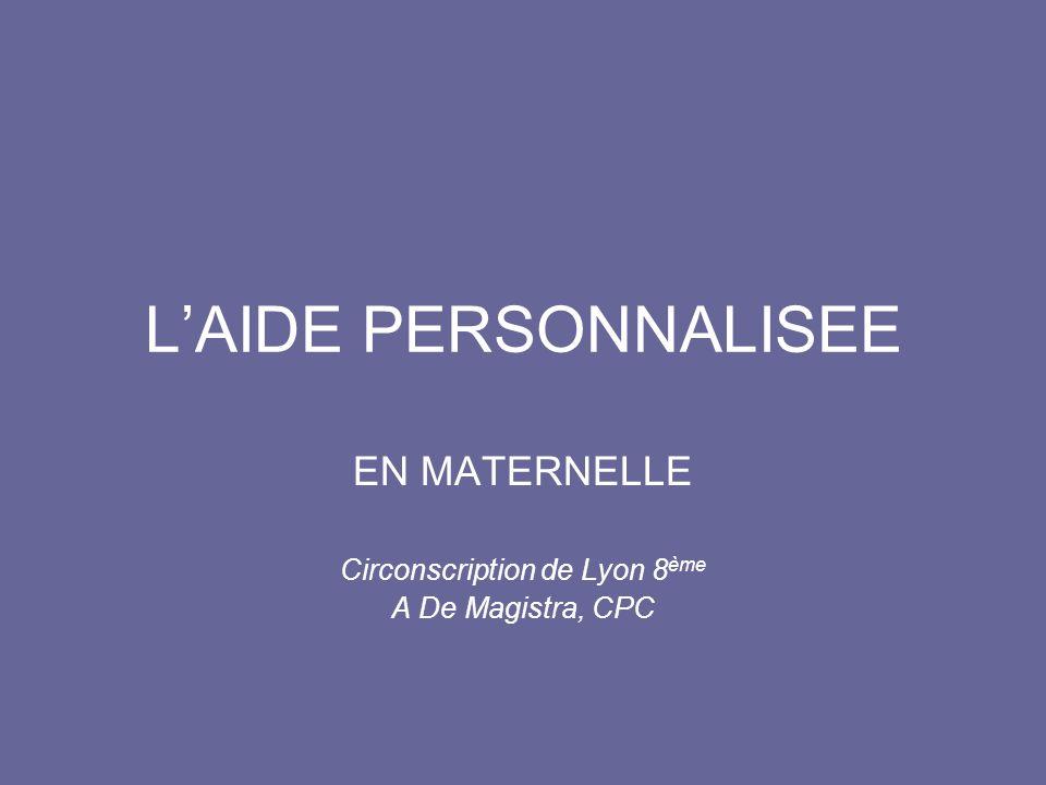 LAIDE PERSONNALISEE EN MATERNELLE Circonscription de Lyon 8 ème A De Magistra, CPC