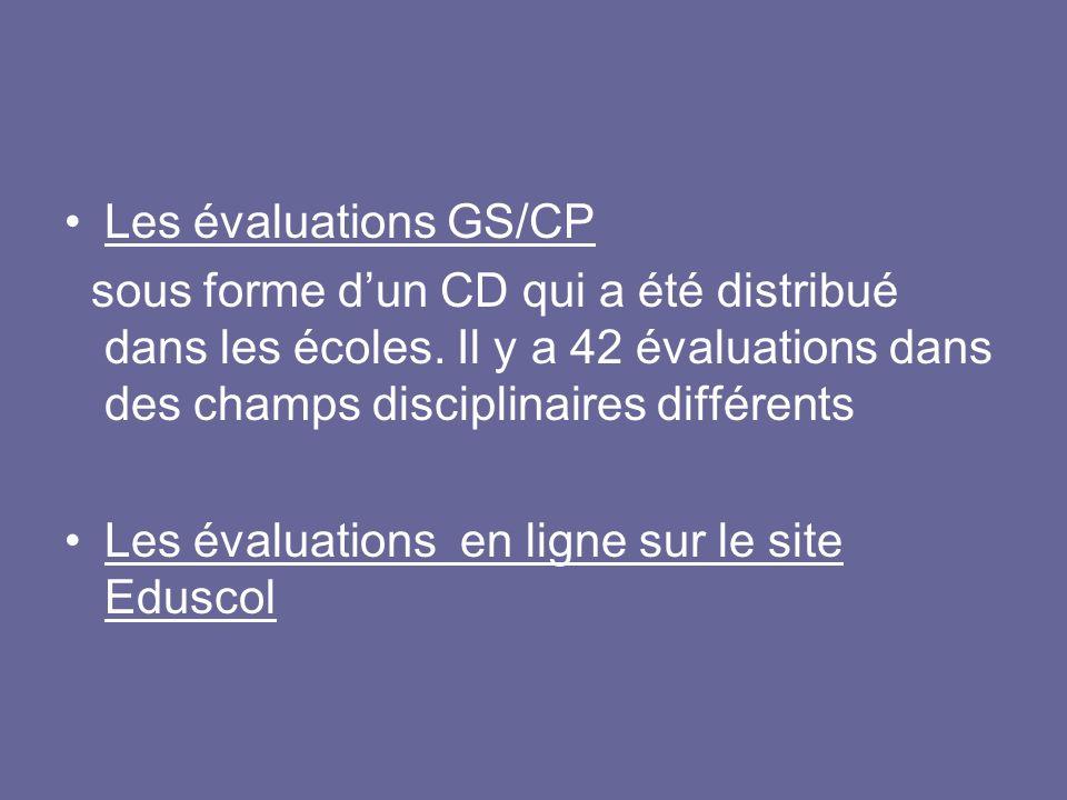 Les évaluations GS/CP sous forme dun CD qui a été distribué dans les écoles. Il y a 42 évaluations dans des champs disciplinaires différents Les évalu