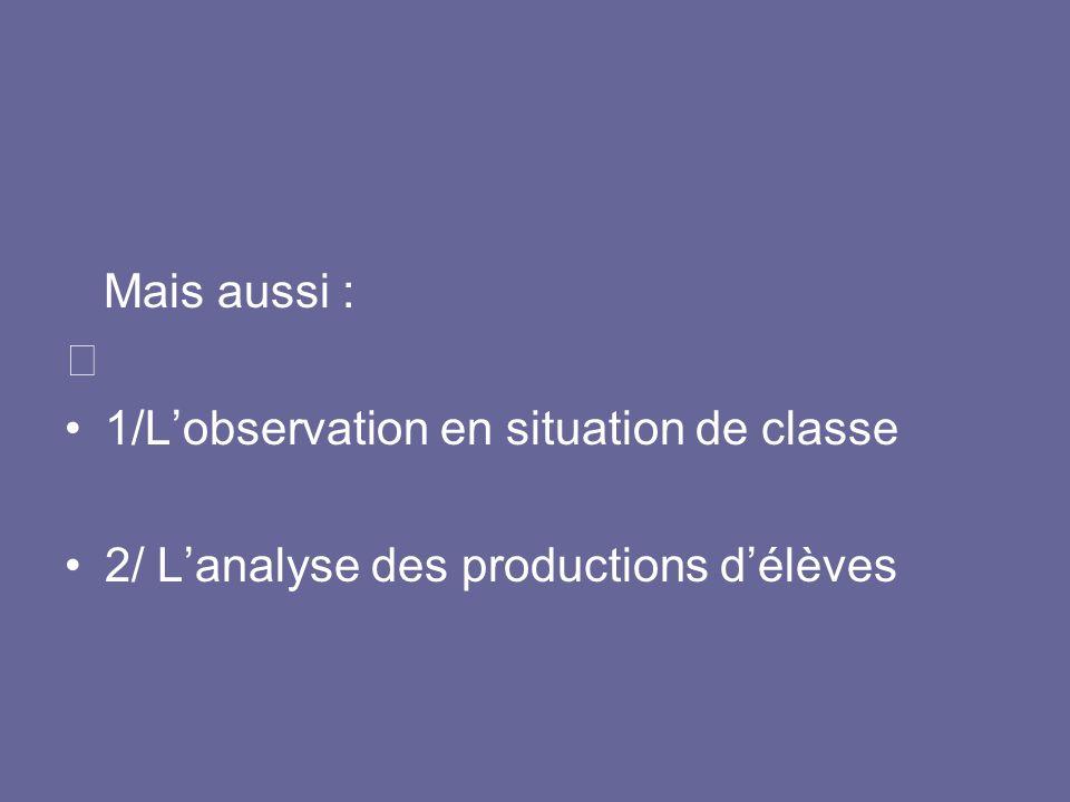 Mais aussi : 1/Lobservation en situation de classe 2/ Lanalyse des productions délèves