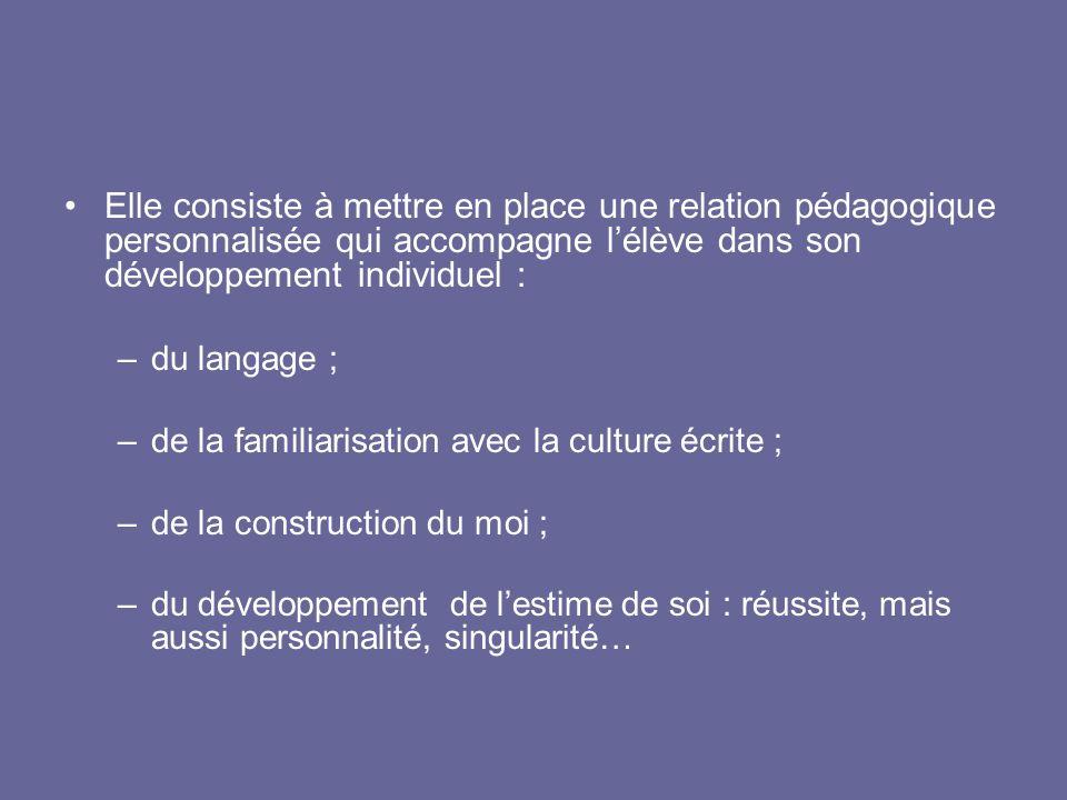 Elle consiste à mettre en place une relation pédagogique personnalisée qui accompagne lélève dans son développement individuel : –du langage ; –de la