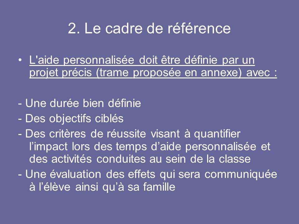 2. Le cadre de référence L'aide personnalisée doit être définie par un projet précis (trame proposée en annexe) avec : - Une durée bien définie - Des
