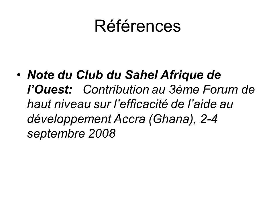 Références Note du Club du Sahel Afrique de lOuest: Contribution au 3ème Forum de haut niveau sur lefficacité de laide au développement Accra (Ghana),