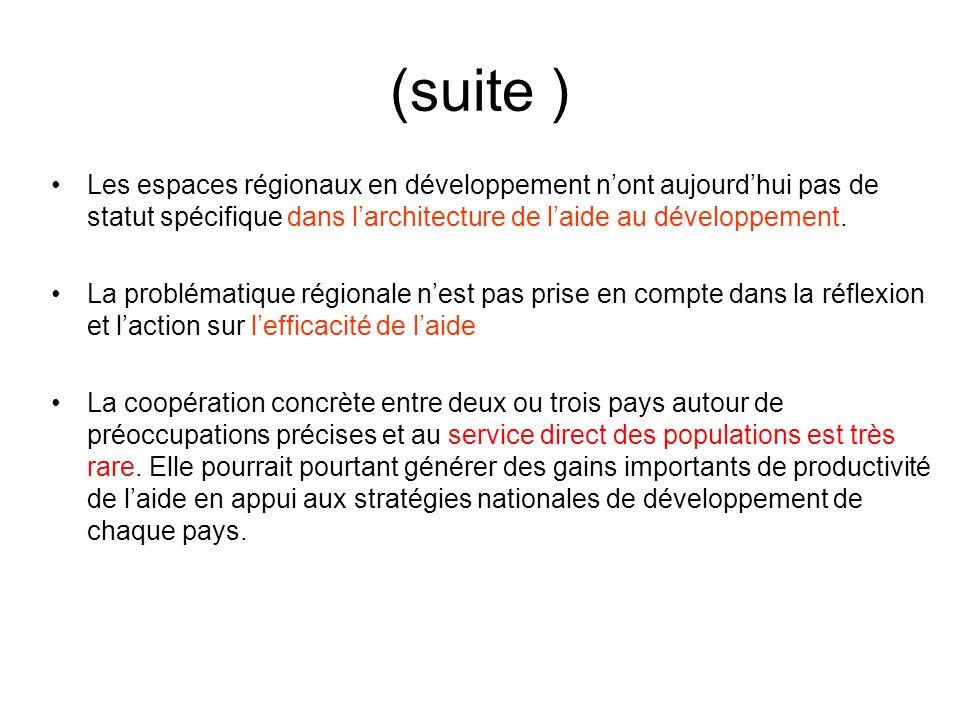 (suite ) Les espaces régionaux en développement nont aujourdhui pas de statut spécifique dans larchitecture de laide au développement.