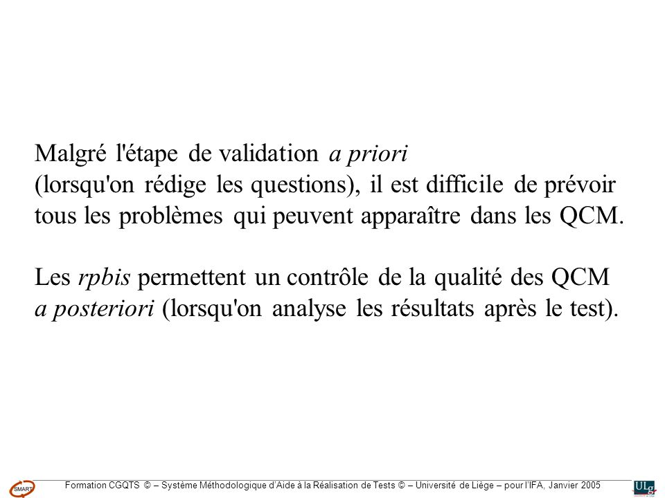 Formation CGQTS © – Système Méthodologique dAide à la Réalisation de Tests © – Université de Liège – pour lIFA, Janvier 2005 Malgré l'étape de validat