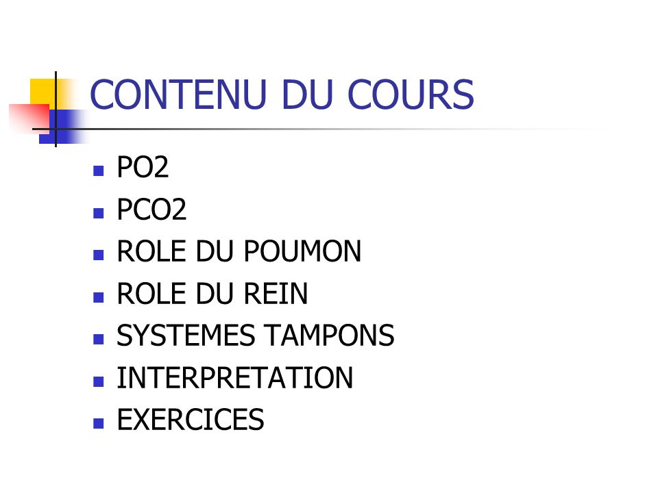 CONTENU DU COURS PO2 PCO2 ROLE DU POUMON ROLE DU REIN SYSTEMES TAMPONS INTERPRETATION EXERCICES