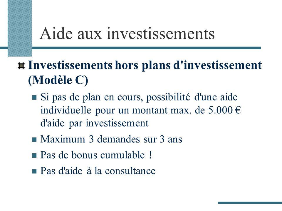 Investissements hors plans d'investissement (Modèle C) Si pas de plan en cours, possibilité d'une aide individuelle pour un montant max. de 5.000 d'ai