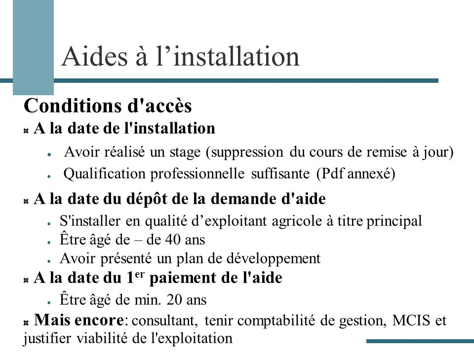 Aides à linstallation Conditions d'accès A la date de l'installation Avoir réalisé un stage (suppression du cours de remise à jour) Qualification prof