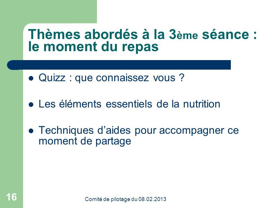 Comité de pilotage du 08.02.2013 16 Thèmes abordés à la 3 ème séance : le moment du repas Quizz : que connaissez vous .