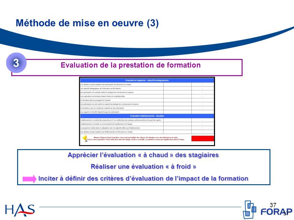 37 Méthode de mise en oeuvre (3) Evaluation de la prestation de formation 3 Apprécier lévaluation « à chaud » des stagiaires Réaliser une évaluation «