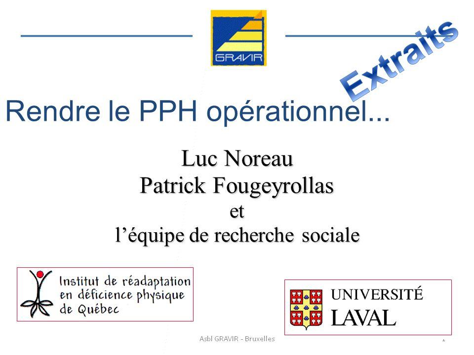 Rendre le PPH opérationnel... Luc Noreau Patrick Fougeyrollas et léquipe de recherche sociale