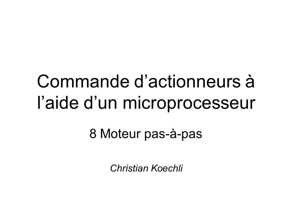 Commande dactionneurs à laide dun microprocesseur 8 Moteur pas-à-pas Christian Koechli