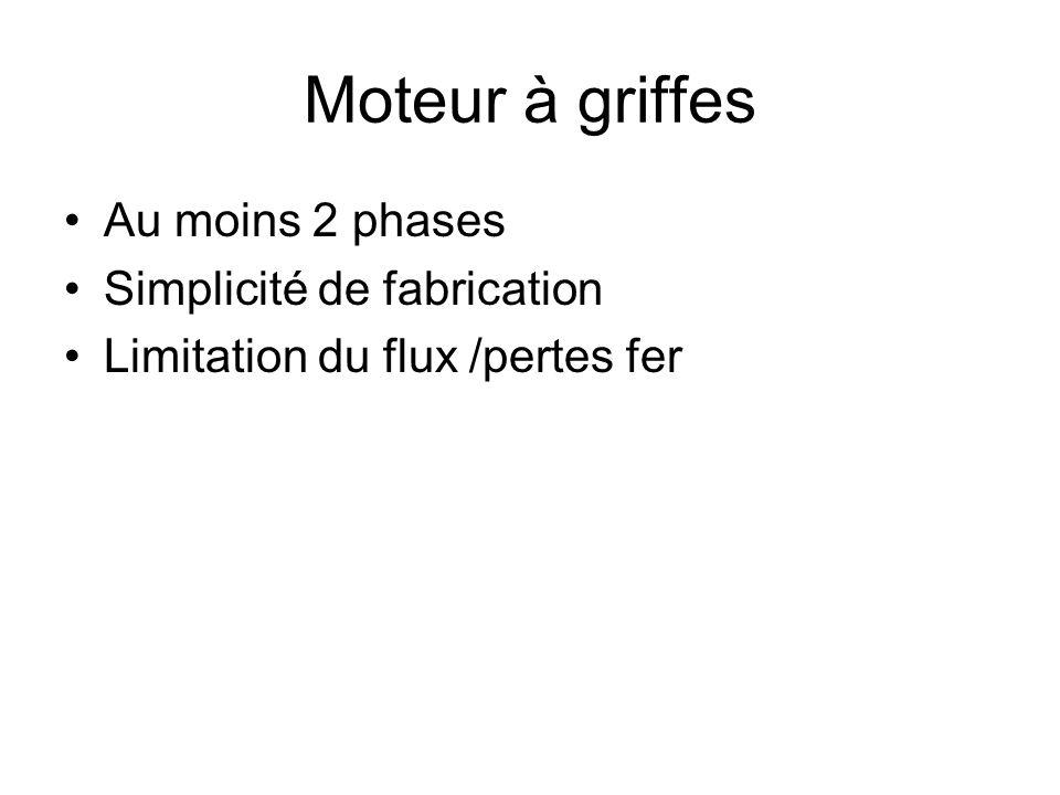 Moteur à griffes Au moins 2 phases Simplicité de fabrication Limitation du flux /pertes fer