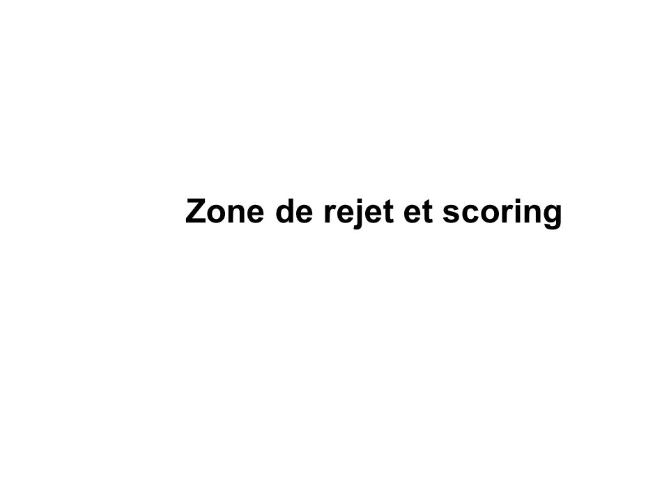 Zone de rejet et scoring