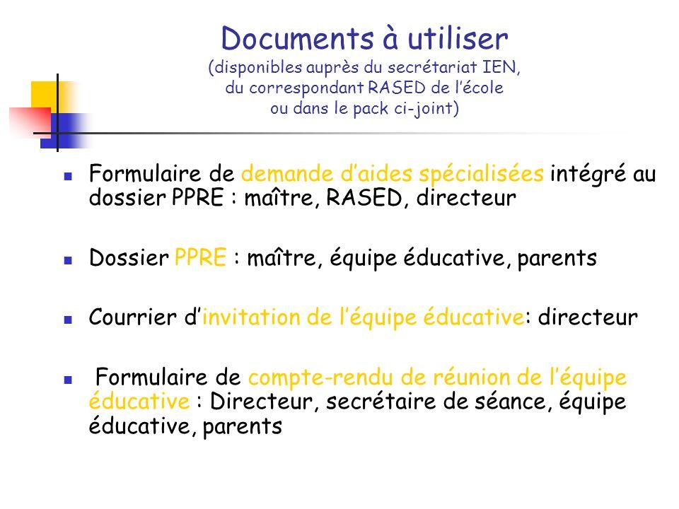 Documents à utiliser (disponibles auprès du secrétariat IEN, du correspondant RASED de lécole ou dans le pack ci-joint) Formulaire de demande daides s