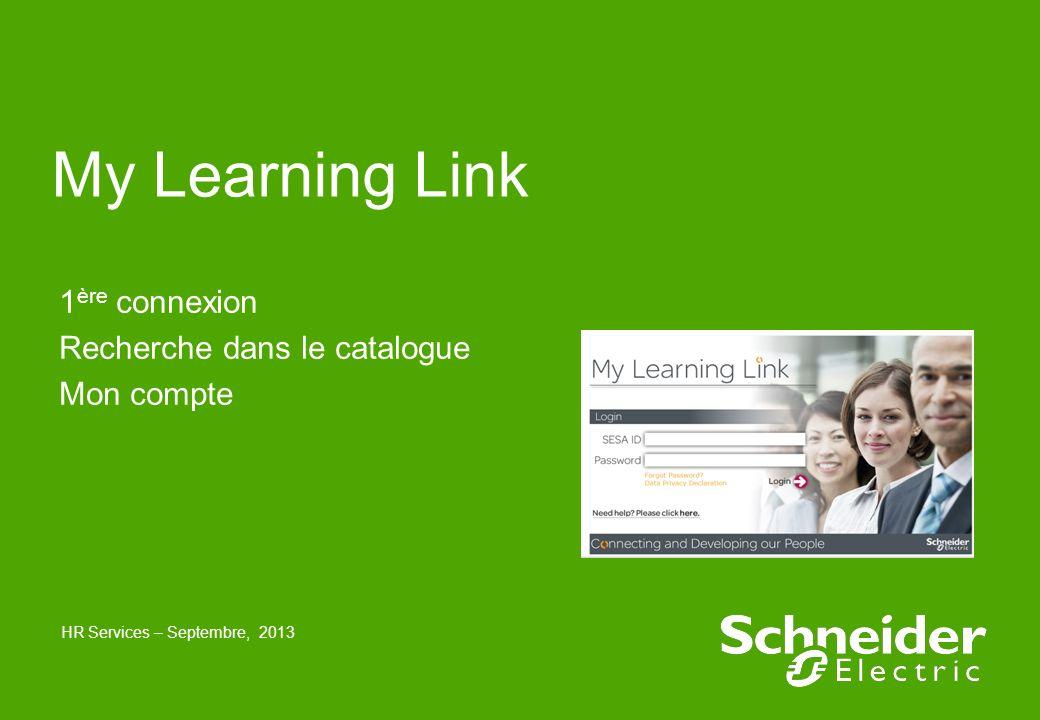 My Learning Link 1 ère connexion Recherche dans le catalogue Mon compte HR Services – Septembre, 2013
