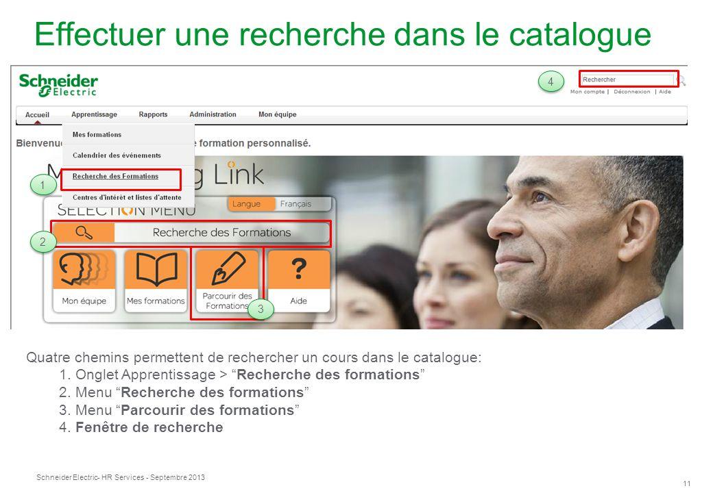 Schneider Electric 11 - HR Services - Septembre 2013 Effectuer une recherche dans le catalogue 1 1 2 2 4 4 Quatre chemins permettent de rechercher un cours dans le catalogue: 1.
