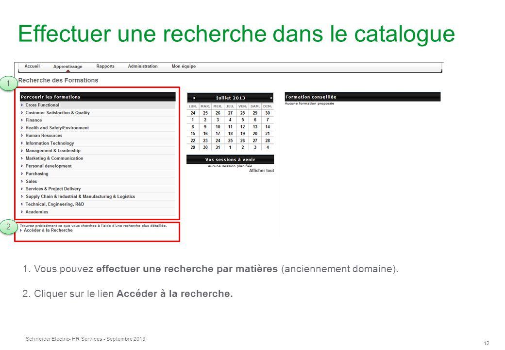 Schneider Electric 12 - HR Services - Septembre 2013 Effectuer une recherche dans le catalogue 1.