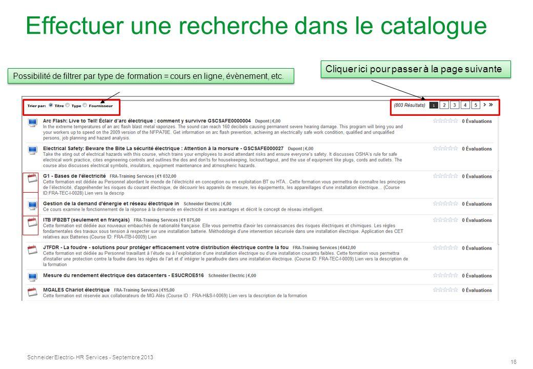 Schneider Electric 16 - HR Services - Septembre 2013 Effectuer une recherche dans le catalogue Possibilité de filtrer par type de formation = cours en ligne, évènement, etc.