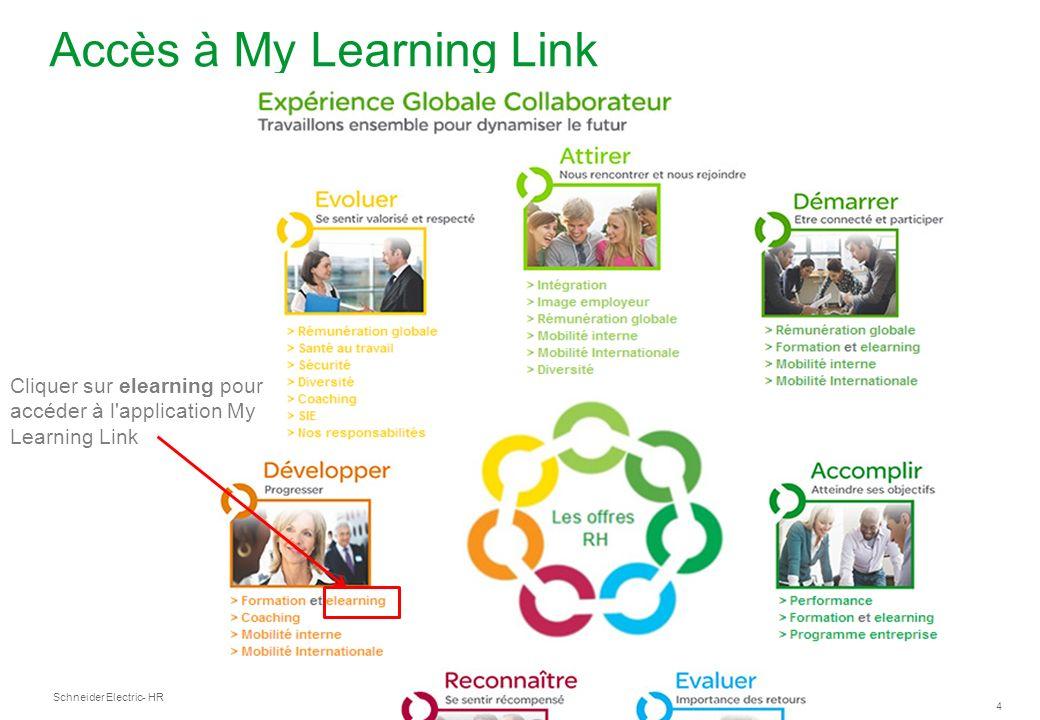 Schneider Electric 4 - HR Services - Septembre 2013 Accès à My Learning Link Cliquer sur elearning pour accéder à l application My Learning Link