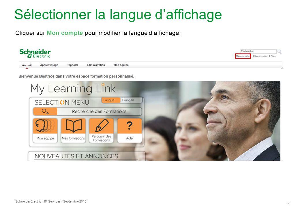 Schneider Electric 7 - HR Services - Septembre 2013 Sélectionner la langue daffichage Cliquer sur Mon compte pour modifier la langue daffichage.
