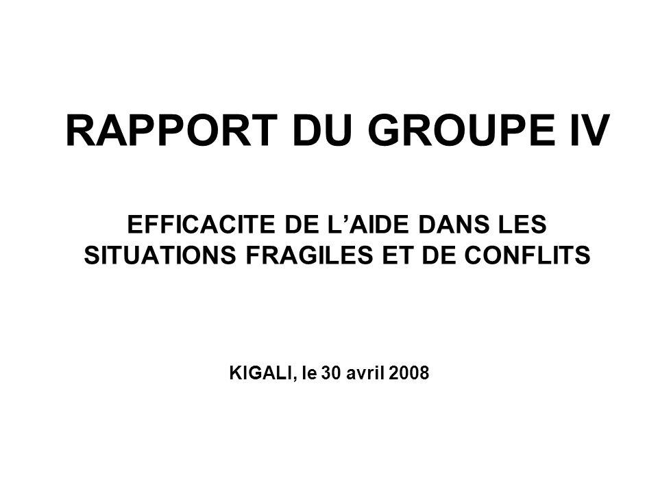RAPPORT DU GROUPE IV EFFICACITE DE LAIDE DANS LES SITUATIONS FRAGILES ET DE CONFLITS KIGALI, le 30 avril 2008