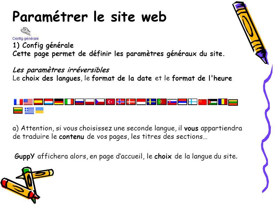 Paramétrer le site web 1) Config générale Cette page permet de définir les paramètres généraux du site.