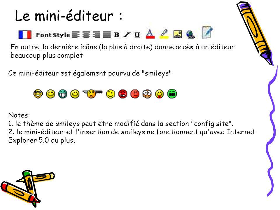 En outre, la dernière icône (la plus à droite) donne accès à un éditeur beaucoup plus complet Le mini-éditeur : Ce mini-éditeur est également pourvu de smileys Notes: 1.